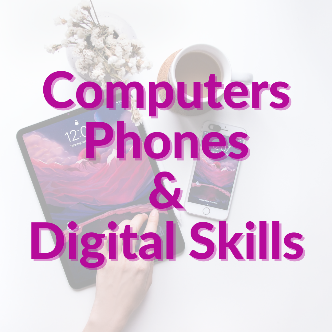 Computers Phones & Digital Skills