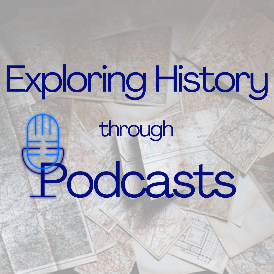 Exploring History Through Podcasts
